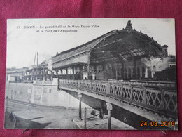 CPA - Dijon - Le Grand Hall De La Gare Dijon-Ville Et Le Pont De L'Arquebuse - Dijon