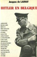 Hitler En Belgique - Jacques De Launay - 1975 - Guerre 1940-1945 - Occupation - Geschichte