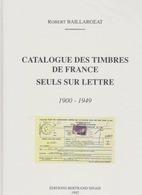 Catalogue Des Timbres De France Seuls Sur Lettre - 1900 - 1949 - Robert Baillargeat - Editions Bertrand Sinais - 1992 - France
