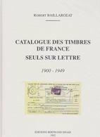 Catalogue Des Timbres De France Seuls Sur Lettre - 1900 - 1949 - Robert Baillargeat - Editions Bertrand Sinais - 1992 - Frankreich