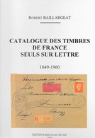 Catalogue Des Timbres De France Seuls Sur Lettre - 1849 - 1960 - Robert Baillargeat - Editions Bertrand Sinais - 1996 - Frankreich