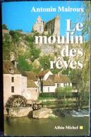 Antonin Malroux - Le Moulin De Mes Rêves - Albin Michel - ( 2000 ) . - Bücher, Zeitschriften, Comics
