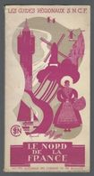 Guides Régionaux S.N.C.F Le Nord De La France Livret Guide Officiel Année 1938 - Chemin De Fer & Tramway