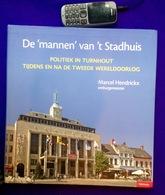 DE MANNEN VAN 'T STADHUIS Politiek In TURNHOUT Tijdens En Na Tweede Wereldoorlog 262pp ©2011 Heemkunde Geschiedenis Z620 - Turnhout