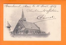 """BRUNEHAMEL Aisne  """" Vue De L'eglise """"     Le 11 Avril 1903    Pour ST VALERY Sur SOMME      CPA  Precurseur - Autres Communes"""