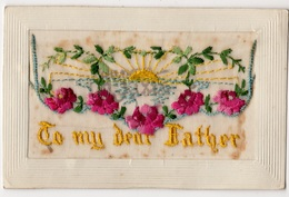 """SILK EMBROIDERED """"TO MY DEAR FATHER"""" VINTAGE POSTCARD #84651 - Embroidered"""