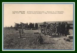 CPA Guerre 1914 Artillerie Lourde Française Batterie De 155 Rimailho Non écrite TB - Guerre 1914-18