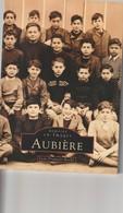 63 -  Puy De Dome  Trés Beau Livre De 128 Pages  MEMOIRE EN IMAGES   De La Ville D' AUBIERE  De François Roche - Books, Magazines, Comics