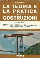 ORMEA - La Teoria E La Pratica Nelle Costruzioni - Volume Terzo. - Arte, Architettura