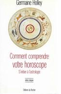 Astrologie -Comment Comprendre Votre Horoscope De Germaine Holley -état Neuf - Non Classés