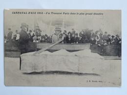 C. P. A. : 13 Carnaval D'AIX 1912 : J'ai Traversé Paris Dans Le Plus Grand Désastre - Aix En Provence