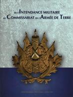 DE L INTENDANCE MILITAIRE AU COMMISSARIAT DE L ARMEE DE TERRE HISTORIQUE SYMBOLE ECOLES ORGANISATION UNITES - Libri