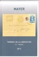 FRANCE LIBERATION . CATALOGUE De COTATIONS  LIBERATION... MAYER 11eme Edition 2015 NEUF - France