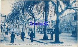 Antibes - La Place Nationale - Cette Ville Fut Fondée En L'an 340 Avant J.C Par Les Phocéens De Marseille 1926 - Antibes