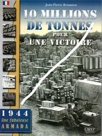 10 Millions De Tonnes Pour Une Victoire  - 1944 Une Fabuleuse Armada - Livres