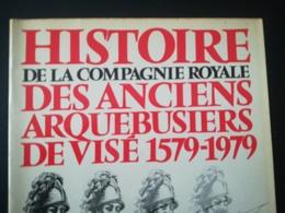 Histoire De La Compagnie Royale Des Anciens Arquebusiers De Visé 1579 1979 Livre Régionalisme Wallonie Liège Belgique - Cultura
