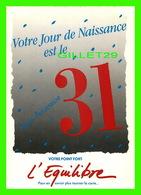 FÊTE - JOYEUX ANNIVERSAIRE - VOUS ÊTES NÉ LE 31 - VOTRE POINT FORT L'ÉQUILIBRE - DIMENSION 12 X 17 Cm - - Anniversaire