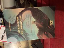Les Bas Fonds De L'imaginaire Par Beresniak Fascime Integrisme Esoterisme Et Manipulation Ed Detrad Dedicace - Books, Magazines, Comics