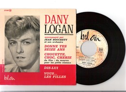 45T EP Original Dany Logan  1er 45T Solo Donne Tes Seize Ans Bel Air 211097 + Du Mouron Pour Les Petits Oiseaux - Rock