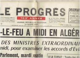 Le Progres Du 19 MARS 1962 CESSEZ LE FEU A MIDI EN ALGERIE ( EVian , De Gaulle, Salan ) - Newspapers