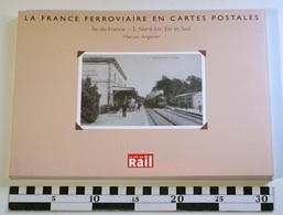 LA FRANCE FERROVIAIRE EN CARTES POSTALES - Ile-de-France 2: Nord-Est, Est Et Sud, Maryse Angelier, 2003, La Vie Du Rail - Culture