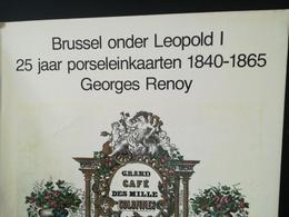BRUSSEL ONDER LÉOPOLD I 25 JAAR PORSELEINKAARTEN 1840 - 1865 PAR G. RENOY BOEK - Cartes Porcelaine