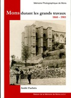 Mons Durant Les Grands Travaux 1860 - 1905 André Faehrès Comme Neuf - Vieux Papiers