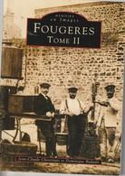35 - Trés Beau Livre De 128 Pages  MEMOIRE EN IMAGES   De La Vile De FOUGERES  Tom II De Chevrinais Et Badault - Books, Magazines, Comics