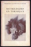 BATAKS - DAJAKS & TORADJA'S - Eerste Druk/first Edition 1940 With 19 Illustrations Masks Sorcery - Fetish - Art - Dutch - Oud