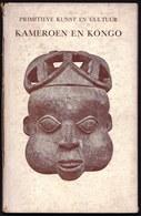 KAMEROEN & CONGO - Eerste Druk/first Edition 1940 With 19 Illustrations Masks Sorcery - Fetish - Art - Dutch - Oud