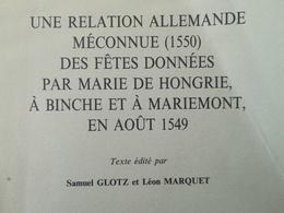 UNE RELATION MÉCONNUE ALLEMANDE  (1550) DES FÊTES DONNÉES PAR MARIE DE HONGRIE À BINCHE ET À MARIEMONT  AOÛT 1549 LIVRE - Geschiedenis