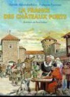 La France Des Châteaux Forts De Danièle Alexandre-Bidon - Dession PIERRE  JOUBERT   //  Editeur : Ouest-france  - 1995 - Histoire