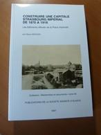 Alsace-Architecture. Strasbourg Impérial De 1870 à 1918. Les Bâtiments Officiels - Livres, BD, Revues