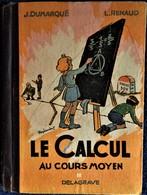 J. Dumarqué / L. Renaud - Le CALCUL Au Cours Moyen - Librairie Delagrave / Bibliothèque Juventa - ( 1952 ) . - Bücher, Zeitschriften, Comics