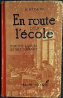 K. Seguin - En Route Pour L'école - 2è Livre De Lecture Courante - Librairie Hachette - ( 1952 ) . - Bücher, Zeitschriften, Comics