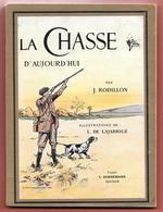 LA CHASSE D'AUJOURD'HUI Par J.RODILLON Illustrations De L.DE LAJARRIGE - 1925 - BONNEMANN Editeur - Chasse/Pêche
