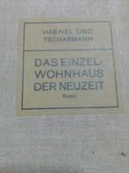 Architektur (Haenel Und Tscharmann) Das  Einzel Wohnhaus Der Neuzeit  1913 / Architettura Di ( Haenel E Tscharmann) - Schulbücher