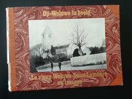 OP WOLUWE IN BEELD LE VIEUX WOLUWE - SAINT -  LAMBERT EN IMAGES LIVRE BOEK ANNÉE 1972 CARTES POSTALES PHOTOS - Culture