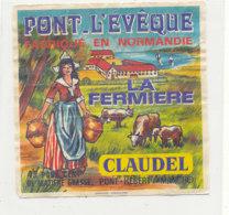 V 240 / ETIQUETTE DE FROMAGE     PONT L'EVEQUE  LA FERMIERE  CLAUDEL  PONT HEBERT (MANCHE) - Quesos
