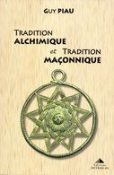 TRADITION ALCHIMIQUE ET TRADITION MACONNIQUE - Guy Piau - 2005 - Geheimleer