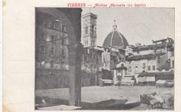 FIRENZE-ANTICO MERCATO-CARTOLINA NON VIAGGIATA-ANNO 1900-1904 - Firenze