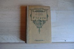 Encyclopédie Des Connaissances Agricoles La Culture Des Fleurs Par B. Vercier 1932 - édition Hachette - - Encyclopaedia