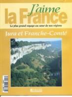 JURA ET FRANCHE COMTE Région  J Aime La France Besancon Dole Belfort Saint Claude Lons Le Saunier - Géographie