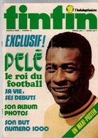 Tintin L'hebdoptimiste N°16 Pelé Le Roi Du Football Sa Vie, Ses Débuts, Son Album Photos, Son But Numéro 1000 - Tintin