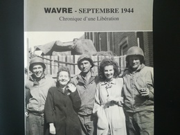 WAVRE SEPTEMBRE 1944 CHRONIQUE D UNE LIBÉRATION LIVRE MILITARIA GUERRE 1939 - 1945 - Livres