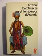 L'ARCHITECTE ET L'EMPEREUR D'ASSYRIE - ARRABAL - 10/18 N°634 - 1986 - Théâtre