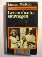 LES ENFANTS SAUVAGES LUCIEN MALSON Suivi De MEMOIRE ET RAPPORT SUR VICTOR DE L'AVEYRON JEAN ITARD - 10/18 N°157 - 1972 - Livres, BD, Revues