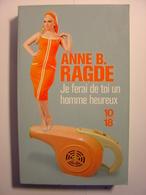JE FERAI DE TOI UN HOMME HEUREUX - ANNE B. RAGDE - 10/18 N°4622 - 2014 - Livres, BD, Revues