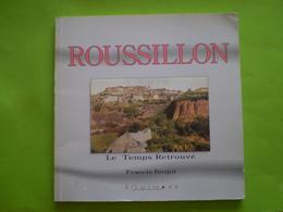 Village De Roussillon, Vaucluse; Le Temps Retrouvé De Francis Berjot.170 Illustrations Dont 2 D'André Lhote - Provence - Alpes-du-Sud