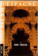 Islam D'Espagne - Henri Terrasse - 1958 - 300 Pages & 50 Illustrations - Histoire Médiévale Moyen-âge & Religion - Histoire